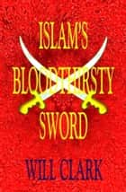 Islam's Bloodthirsty Sword ebook by Will Clark
