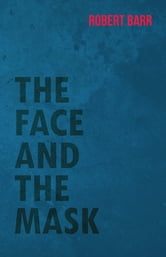 The Face And The Mask ebook by Robert Barr
