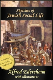 Sketches of Jewish Social Life in the Days of Christ (Illustrated) ebook by Alfred Edersheim