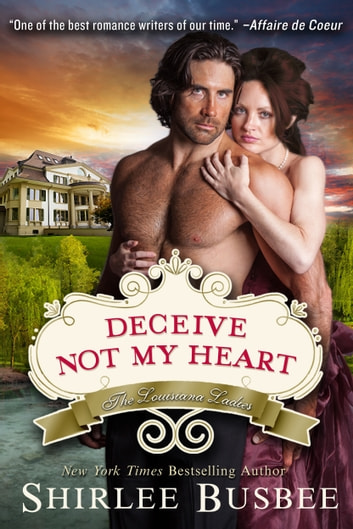 Deceive Not My Heart (The Louisiana Ladies Series, Book 1) ebook by Shirlee Busbee