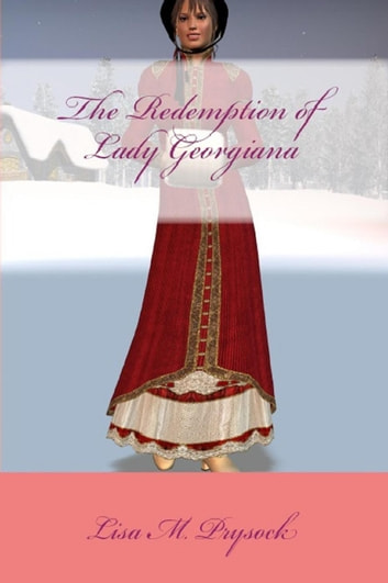 The Redemption of Lady Georgiana - The Lydia Collection, #1 ebook by Lisa Prysock