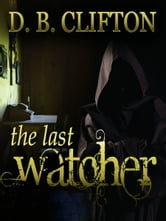 The Last Watcher ebook by D. B. Clifton