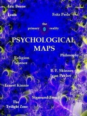 Psychological Maps: Berne, Perls, Skinner, Pavlov, and Freud ebook by Ernest Kinnie