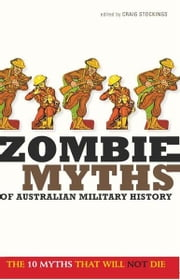 Zombie Myths of Australian Military History ebook by Stockings, Craig
