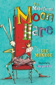The Magnificent Moon Hare ebook by Sue Monroe,Birgitta Sif