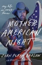 Mother American Night - My Life in Crazy Times ebook by John Perry Barlow, Robert Greenfield