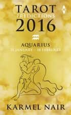 Tarot Predictions 2016: Aquarius ebook by Karmel Nair