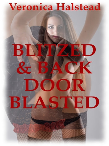 Blitzed and Backdoor Blasted ebook by Veronica Halstead