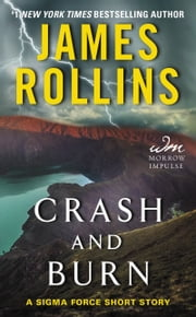 Crash and Burn - A Sigma Force Short Story ebook by James Rollins