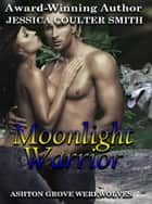 Moonlight Warrior - Ashton Grove Werewolves, #7 ebook by Jessica Coulter Smith
