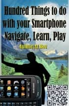 Hundred Things to do with your Smartphone Navigate, Learn, Play ebook by celal boz