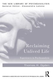 Reclaiming Unlived Life - Experiences in Psychoanalysis ebook by Thomas Ogden