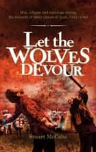 Let the Wolves Devour ebook by Stuart McCabe