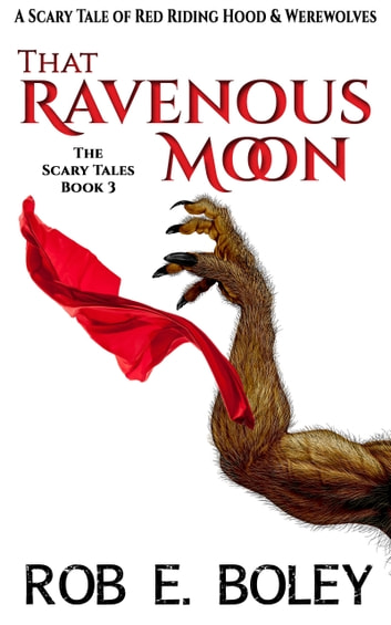 That Ravenous Moon - A Scary Tale of Red Riding Hood & Werewolves ebook by Rob E. Boley