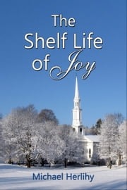 The Shelf Life of Joy ebook by Michael Herlihy