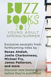 Buzz Books 2017: Young Adult Spring/Summer - Exclusive Excerpts from 20 Top New Titles ebook by Publishers Lunch