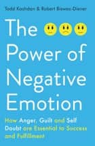 The Power of Negative Emotion eBook by Todd B Kashdan, Robert Biswas-Diener