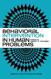 Behavioral Intervention in Human Problems: Pergamon General Psychology Series ebook by Rickard, Henry C.