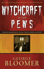 Witchcraft In The Pews ebook by George Bloomer