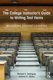 The College Instructor's Guide to Writing Test Items - Measuring Student Learning ebook by Michael Rodriguez, Anthony Albano