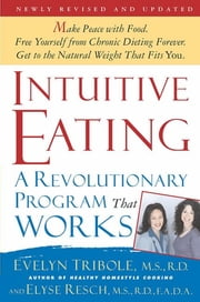 Intuitive Eating, 2nd Edition - A Revolutionary Program That Works ebook by Elyse Resch, M.S., R.D.,...