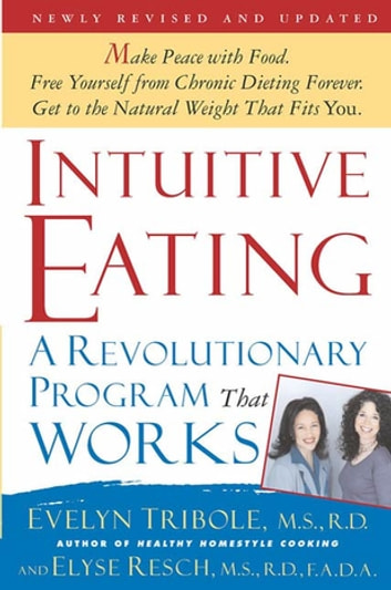 Intuitive Eating, 2nd Edition - A Revolutionary Program That Works ebook by Elyse Resch, M.S., R.D., F.A.D.A.,Evelyn Tribole, M.S., R.D.