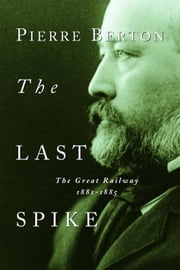 The Last Spike - The Great Railway, 1881-1885 ebook by Kobo.Web.Store.Products.Fields.ContributorFieldViewModel