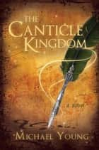 The Canticle Kingdom ebook by Michael Young