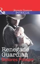 Renegade Guardian (Mills & Boon Intrigue) (The Marshals of Maverick County, Book 4) ebook by Delores Fossen