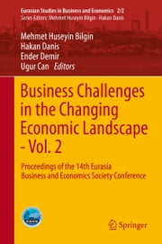 Business Challenges in the Changing Economic Landscape - Vol. 2 - Proceedings of the 14th Eurasia Business and Economics Society Conference ebook by Mehmet Huseyin Bilgin,Hakan Danis,Ender Demir,Ugur Can
