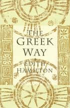 The Greek Way ebook by Edith Hamilton