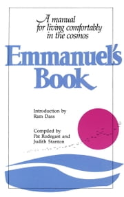 Emmanuel's Book - A Manual for Living Comfortably in the Cosmos ebook by Pat Rodegast,Judith Stanton