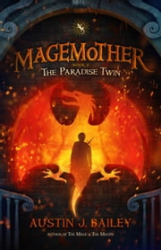 The Paradise Twin: Magemother Book 2 - A Kids Fantasy Adventure Book Series for Teens and Young Adults, #3 ebook by Austin J. Bailey