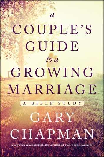 A Couples Guide To A Growing Marriage A Bible Study Ebook By Gary Chapman