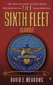 Sixth Fleet, The: Seawolf ebook by David E. Meadows