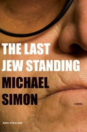 The Last Jew Standing - A Novel ebook by Michael Simon