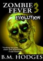Zombie Fever 3: Evolution ebook by B.M. Hodges