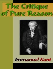 The Critique of Pure Reason ebook by Kant, Immanuel