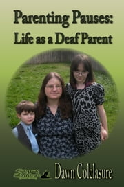 Parenting Pauses: Life as a Deaf Parent ebook by Dawn Colclasure