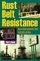 Rust Belt Resistance ebook by Perry Bush