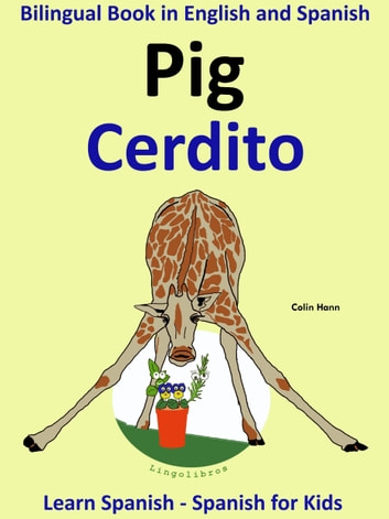 Learn Spanish: Spanish for Kids. Bilingual Book in English and Spanish: Pig - Cerdito. ebook by Colin Hann
