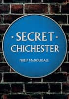 Secret Chichester ebook by Philip MacDougall