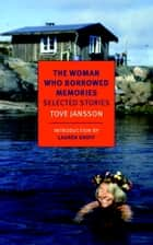 The Woman Who Borrowed Memories - Selected Stories ebook by Tove Jansson, Lauren Groff, Thomas Teal,...