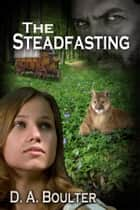 The Steadfasting ebook by D.A. Boulter