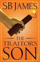 The Traitor's Son - The Inventor's Son, #4 ebook by SB James