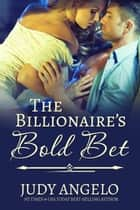 The Billionaire's Bold Bet ebook by JUDY ANGELO