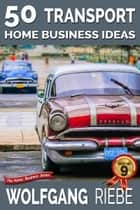 50 Transport Home Business Ideas ebook by Wolfgang Riebe