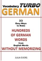 Vocabulary Turbo German 33 Easy Ways to Make Hundreds of German Words from English Words without Memorizing ebook by Julia Evers