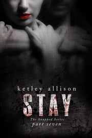 Stay: Part 7 - Snapped Romantic Suspense Series, #7 ebook by Ketley Allison