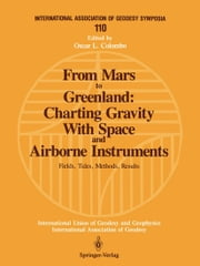 From Mars to Greenland: Charting Gravity With Space and Airborne Instruments - Fields, Tides, Methods, Results ebook by Oscar L. Colombo